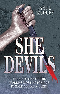 She Devils: True Stories of the World's Most Notorious Female Serial Killers Cover Image