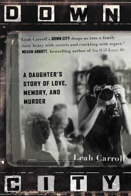 Down City: A Daughter's Story of Love, Memory, and Murder Cover Image