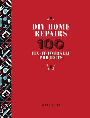 DIY Home Repairs: 100 Fix-It-Yourself Projects Cover Image