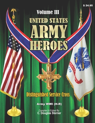 United States Army Heroes - Volume III: Distinguished Service Cross - World War I (H - R) Cover Image