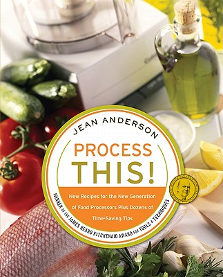 Process This: New Recipes for the New Generation of Food Processors + Dozens of Time-Saving Tips Cover Image