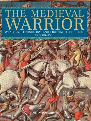Medieval Warrior: Weapons, Technology, and Fighting Techniques, Ad 1000-1500 Cover Image