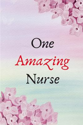 One Amazing Nurse: Notebook to Write in for Nurses, Gift for Nurse Mom, National Nurses Week Gifts, Gift for Graduating Nurses Cover Image