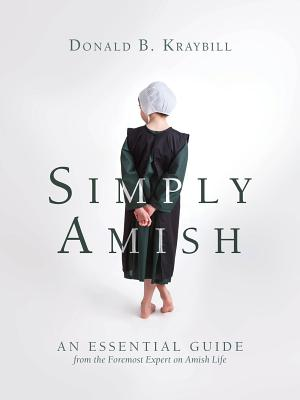 Simply Amish: An Essential Guide from the Foremost Expert on Amish Life Cover Image