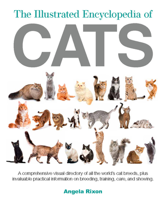 The Illustrated Encyclopedia of Cats: A Visual Directory of Cat Breeds, Plus Practical Information on Breeding, Training, and Care Cover Image