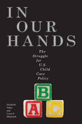 In Our Hands: The Struggle for U.S. Child Care Policy (Families #8) Cover Image