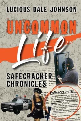 Uncommon Life: Safecracker Chronicles Cover Image