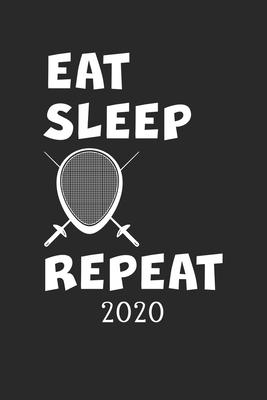 2020: Kalender Fechtsport EAT SLEEP REPEAT - Fechten Planer - Fechter Terminplaner - Terminkalender Wochenplaner, Monatsplan Cover Image