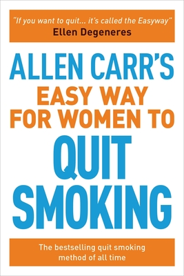 Allen Carr's Easy Way for Women to Quit Smoking: The Bestselling Quit Smoking Method of All Time (Allen Carr's Easyway #8) Cover Image