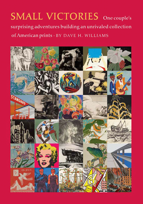 Small Victories: One Couple's Surprising Adventures Collecting American Prints Cover Image