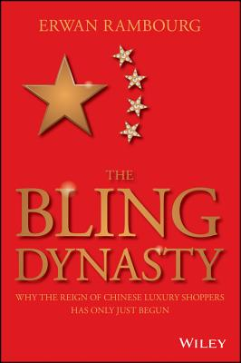 The Bling Dynasty: Why the Reign of Chinese Luxury Shoppers Has Only Just Begun (Wiley Finance) Cover Image