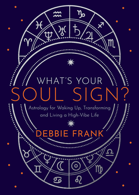 What's Your Soul Sign?: Astrology for Waking Up, Transforming and Living a High-Vibe Life Cover Image