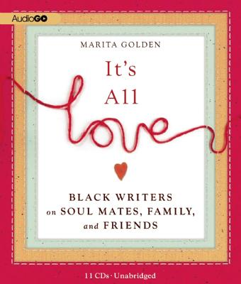 It's All Love: Black Writers on Soul Mates, Family, and Friends Cover Image
