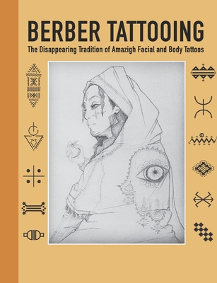 Berber Tattooing: The Disappearing Tradition of Amazigh Tattoos, Tattoo idea book, Tattoo symbol and meanings, Tiny tattoos book Cover Image