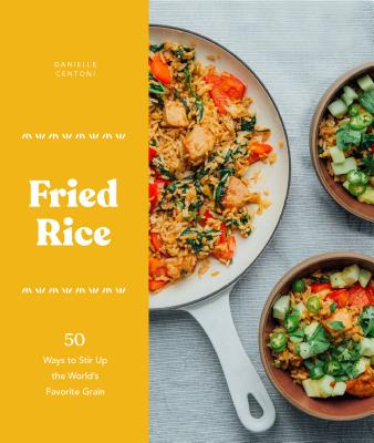 Fried Rice: 50 Ways to Stir Up the World's Favorite Grain Cover Image