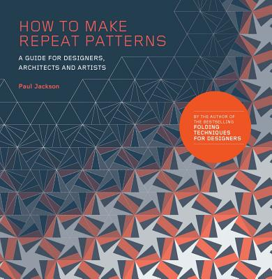How to Make Repeat Patterns: A Guide for Designers, Architects and Artists Cover Image
