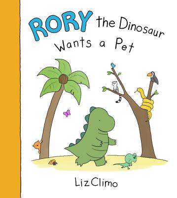 Rory the Dinosaur Wants a Pet by Liz Climo