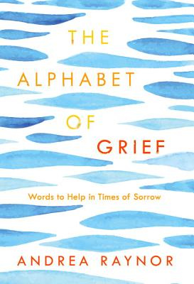 The Alphabet of Grief: Words to Help in Times of Sorrow Cover Image