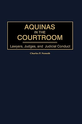 Aquinas in the Courtroom: Lawyers, Judges, and Judicial Conduct (Contributions to the Study of World History #82) Cover Image