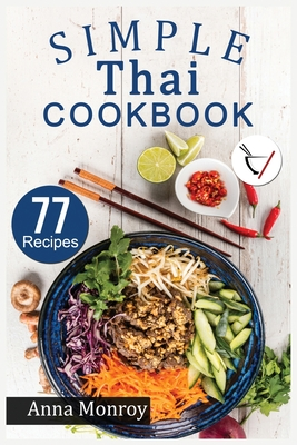 Simple Thai Cookbook: 77 Classic, Quick & Easy recipes. Authentic dishes for cooking at Home Tasty Thai meals. Cover Image