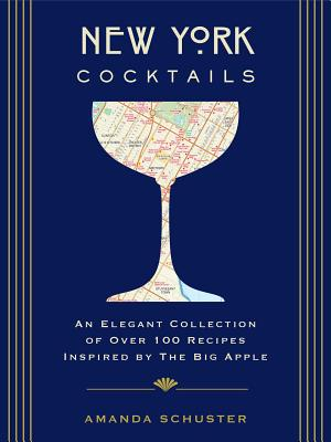 New York Cocktails: An Elegant Collection of over 100 Recipes Inspired by the Big Apple (City Cocktails) Cover Image