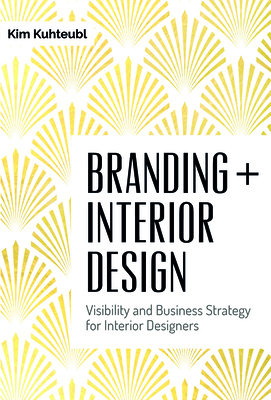 Branding + Interior Design: Visibility and Business Strategy for Interior Designers Cover Image