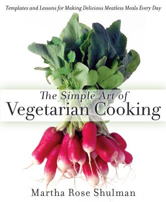 The Simple Art of Vegetarian Cooking: Templates and Lessons for Making Delicious Meatless Meals Every Day: A Cookbook Cover Image