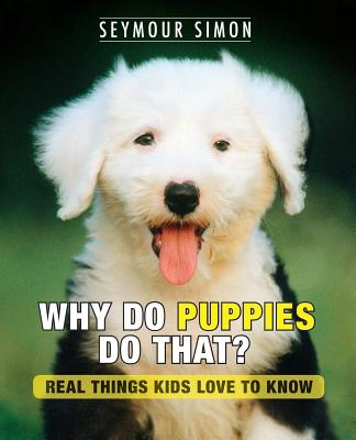 Why Do Puppies Do That?: Real Things Kids Love to Know (Why Do Pets? #1) Cover Image