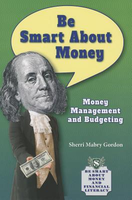 Be Smart about Money: Money Management and Budgeting (Be Smart about Money and Financial Literacy) Cover Image