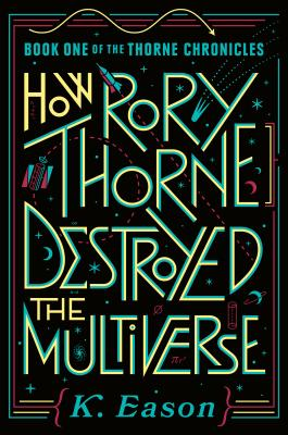 How Rory Thorne Destroyed the Multiverse: Book One of the Thorne Chronicles Cover Image
