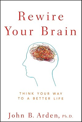Rewire Your Brain: Think Your Way to a Better Life Cover Image