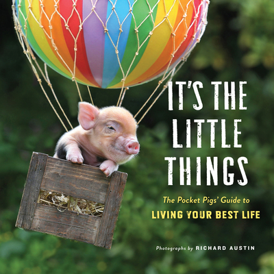 It's the Little Things: The Pocket Pigs' Guide to Living Your Best Life (Inspiration Book, Gift Book, Life Lessons, Mini Pigs) Cover Image