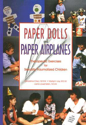 Paper Dolls and Paper Airplanes: Therapeutic Exercises for Sexually Traumatized Children Cover Image