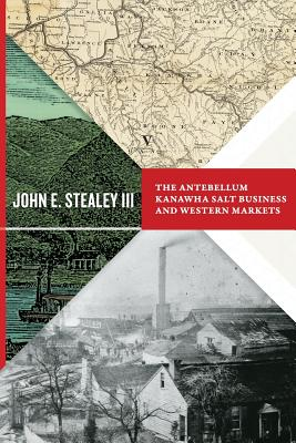 The Antebellum Kanawha Salt Business and Western Markets (WEST VIRGINIA & APPALACHIA) Cover Image