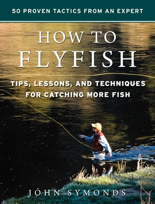 How to Flyfish: Tips, Lessons, and Techniques for Catching More Fish Cover Image