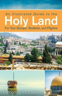 An Illustrated Guide to the Holy Land for Tour Groups, Students, and Pilgrims Cover