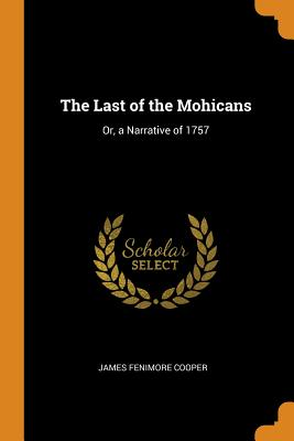 The Last of the Mohicans: Or, a Narrative of 1757 Cover Image
