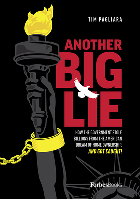 Another Big Lie: How the Government Stole Billions from the American Dream of Home Ownership. and Got Caught! Cover Image