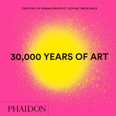 30,000 Years of Art, New Edition, Mini Format: The Story of Human Creativity Across Time & Space Cover Image