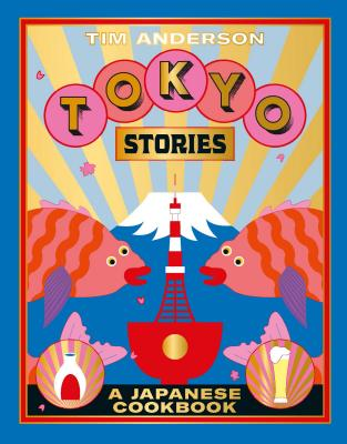 Tokyo Stories: A Japanese Cookbook Cover Image