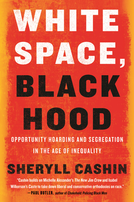 White Space, Black Hood: Opportunity Hoarding and Segregation in the Age of Inequality Cover Image