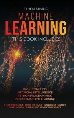 Machine Learning: 4 Books in 1: Basic Concepts + Artificial Intelligence + Python Programming + Python Machine Learning. A Comprehensive Cover Image