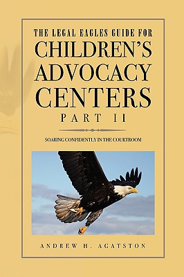 The Legal Eagles Guide for Children's Advocacy Centers, Part II Cover Image