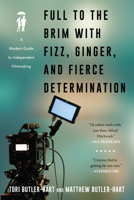 Full to the Brim with Fizz, Ginger, and Fierce Determination: A Modern Guide to Independent Filmmaking Cover Image