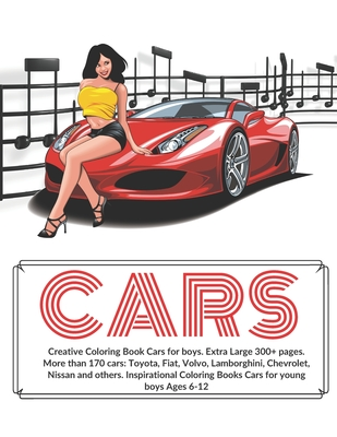 Creative Coloring Book Cars for boys. Extra Large 300+ pages. More than 170 cars: Toyota, Fiat, Volvo, Lamborghini, Chevrolet, Nissan and others. Insp Cover Image