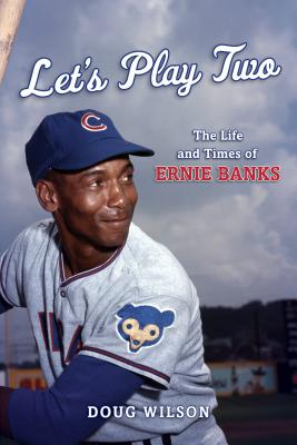Let's Play Two: The Life and Times of Ernie Banks Cover Image