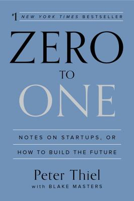Zero to One: Notes on Startups, or How to Build the Future Cover Image