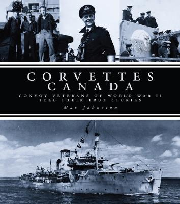 Corvettes Canada: Convoy Veterans of WWII Tell Their True Stories Cover Image