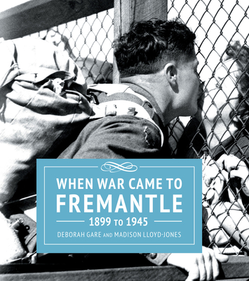 When War Came to Fremantle 1899 to 1945 Cover Image