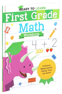 Ready to Learn: First Grade Math Workbook: Fractions, Measurement, Telling Time, and More! Cover Image
